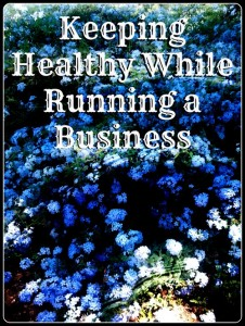 Keeping Healthy While Running a Business